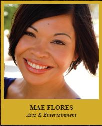 MAE FLORES  Arts & Entertainment